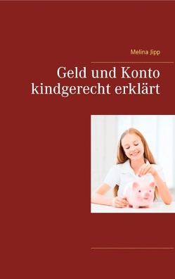 Geld und Konto kindgerecht erklärt von Jipp,  Melina