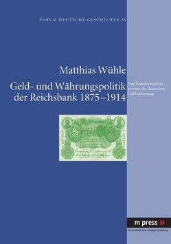 Geld- und Währungspolitik der Reichsbank 1875-1914 von Wühle,  Matthias