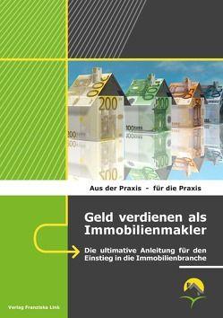 Geld verdienen als Immobilienmakler von Benz,  Ralf, Link,  Franziska