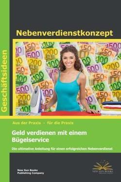 Geld verdienen mit einem Bügelservice von Benz,  Ralf, Link,  Franziska