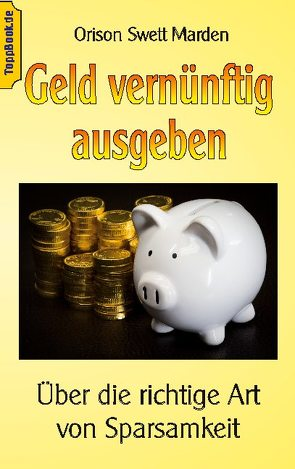 Geld vernünftig ausgeben von Marden,  Orison Swett, Sedlacek,  Klaus-Dieter