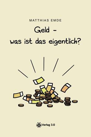 Geld – was ist das eigentlich? von Emde,  Matthias