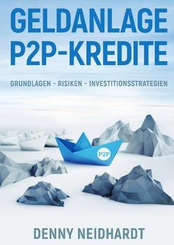 Geldanlage P2P Kredite: Grundlagen – Risiken – Investitionsstrategien von Neidhardt,  Denny