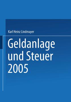 Geldanlage und Steuer 2005 von Lindmayer,  Karl Heinz