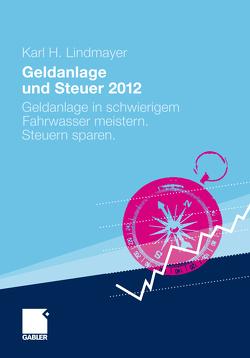 Geldanlage und Steuer 2012 von Lindmayer,  Karl H.