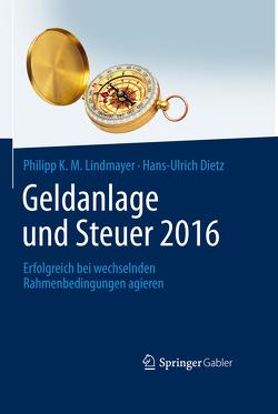 Geldanlage und Steuer 2016 von Dietz,  Hans-Ulrich, Lindmayer,  Philipp K. M.