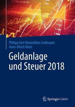 Geldanlage und Steuer 2018 von Dietz,  Hans-Ulrich, Lindmayer,  Philipp Karl Maximilian