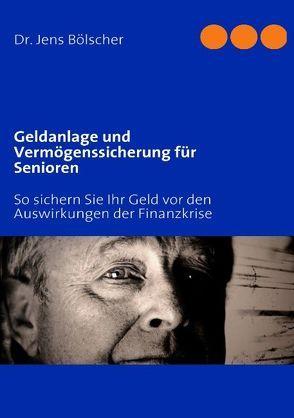 Geldanlage und Vermögenssicherung für Senioren von Bölscher,  Jens