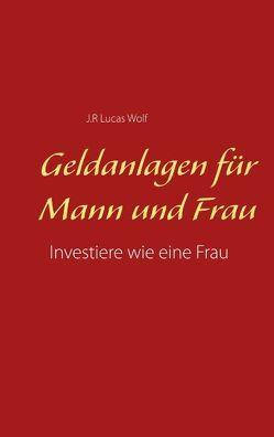 Geldanlagen für Mann und Frau von Wolf,  J.R Lucas