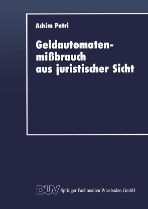Geldautomatenmißbrauch aus juristischer Sicht von Petri,  Achim