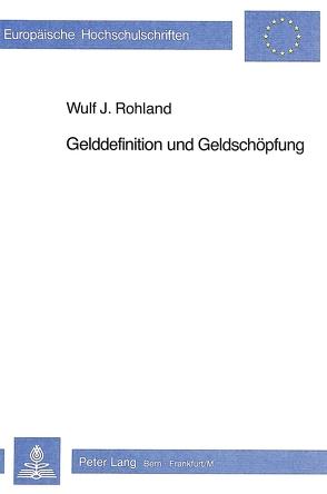 Gelddefinition und Geldschöpfung von Rohland,  Wulf Johannes