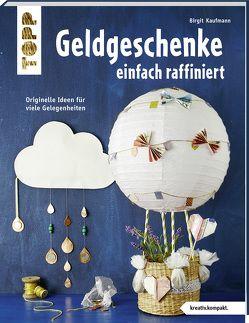 Geldgeschenke einfach raffiniert (kreativ.kompakt) von Kaufmann,  Birgit