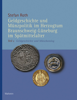 Geldgeschichte und Münzpolitik im Herzogtum Braunschweig-Lüneburg im Spätmittelalter von Roth,  Stefan
