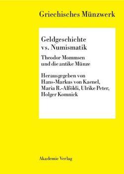 Geldgeschichte vs. Numismatik von Kaenel,  Hans-Markus von, Komnick,  Holger, Peter,  Ulrike, Radnoti-Alföldi,  Maria
