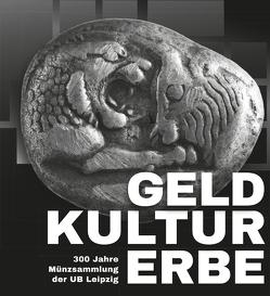GELDKULTURERBE. 300 Jahre Münzsammlung der UB Leipzig von Mackert,  Christoph