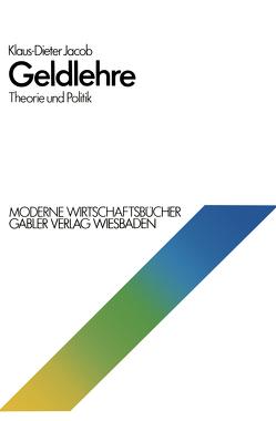 Geldlehre: Theorie und Politik von Jacob,  Klaus Dieter