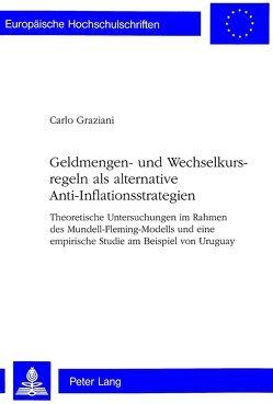 Geldmengen- und Wechselkursregeln als alternative Anti-Inflationsstrategien von Graziani,  Carlo