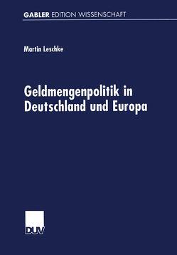 Geldmengenpolitik in Deutschland und Europa von Leschke,  Martin