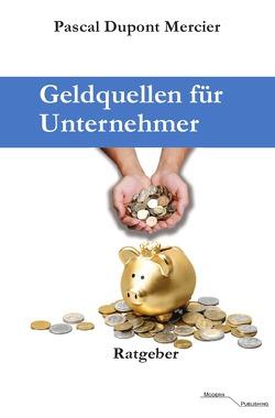 Geldquellen für Unternehmer von Mercier,  Pascal Dupont