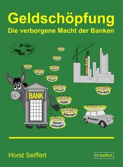Geldschöpfung: Die verborgene Macht der Banken von Seiffert,  Horst