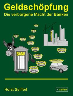 Geldschöpfung / Die verborgene Macht der Banken von Seiffert,  Horst