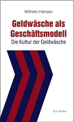 Geldwäsche als Geschäftsmodell von Hansen,  Wilhelm