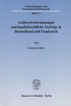 Geldwertschwankungen und handelsrechtliche Verträge in Deutschland und Frankreich. von Gruber,  Georg