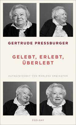 Gelebt, erlebt, überlebt von Groihofer,  Marlene, Pressburger,  Gertrude, Rathkolb,  Oliver