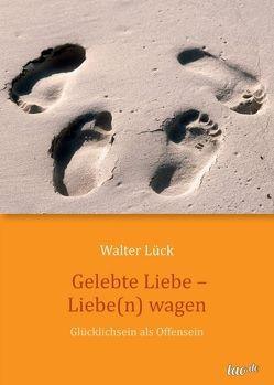 Gelebte Liebe – Liebe(n) wagen von Lück,  Walter