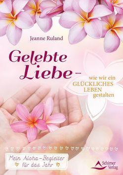 Gelebte Liebe – wie wir ein glückliches Leben gestalten von Ruland,  Jeanne