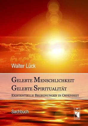 Gelebte Menschlichkeit – Gelebte Spiritualität von Lück,  Walter