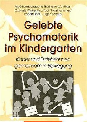 Gelebte Psychomotorik im Kindergarten von Kummer,  Horst, Paul,  Ina, Prohl,  Robert, Scherer,  Jürgen, Winkler,  Gabriele