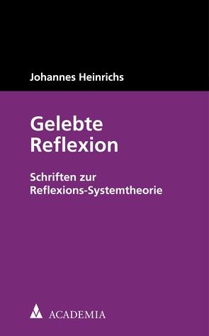 Gelebte Reflexion von Heinrichs,  Johannes