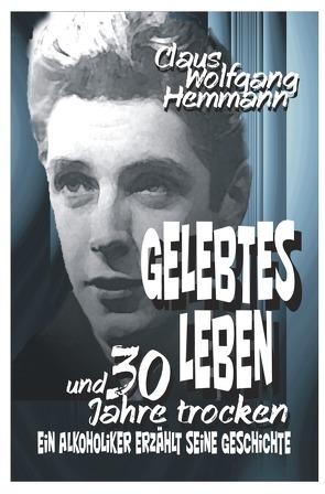 GELEBTES LEBEN und 30 Jahre trocken von Hemmann,  Claus Wolfgang