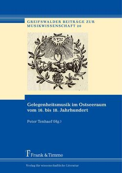 Gelegenheitsmusik im Ostseeraum vom 16. bis 18. Jahrhundert von Tenhaef,  Peter