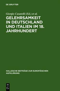 Gelehrsamkeit in Deutschland und Italien im 18. Jahrhundert von Cusatelli,  Giorgio, Lieber,  Maria, Thoma,  Heinz, Tortarolo,  Eduardo