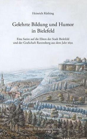 Gelehrte Bildung und Humor in Bielefeld von Rüthing,  Heinrich