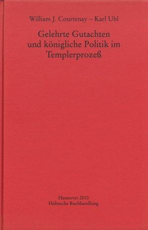 Gelehrte Gutachten und königliche Politik im Templerprozeß von Courtenay,  William J., Ubl,  Karl