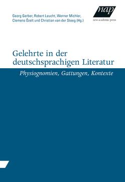 Gelehrte in der deutschsprachigen Literatur von Gerber,  Georg, Leucht,  Robert, Michler,  Werner, Özelt,  Clemens, Steeg,  Christian van der