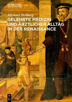 Gelehrte Medizin und ärztlicher Alltag in der Renaissance von Stolberg,  Michael