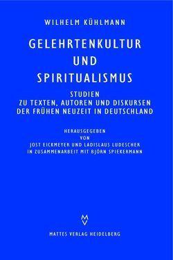 Gelehrtenkultur und Spiritualismus von Eickmeyer,  Jost, Kühlmann,  Wilhelm, Ladislaus,  Ludescher, Spiekermann,  Björn