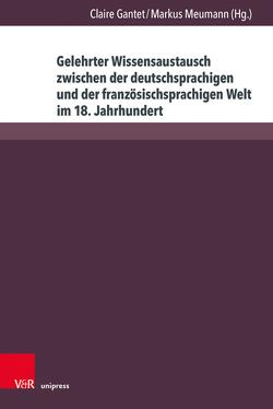 Gelehrter Wissensaustausch zwischen der deutschsprachigen und der französischsprachigen Welt im 18. Jahrhundert von Gantet,  Claire, Meumann,  Markus