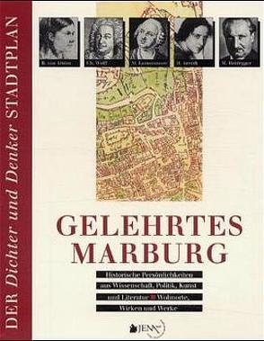 Gelehrtes Marburg – Historische Persönlichkeiten aus Wissenschaft, Politik, Kunst und Literatur – Wohnorte, Wirken und Werke von Metz-Becker,  Marita