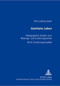 Geleitete Leben von Sauer,  Paul Ludwig