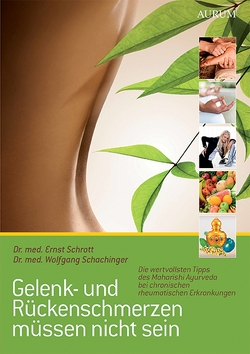 Gelenk- und Rückenschmerzen müssen nicht sein von Schachinger,  Dr. med. Wolfgang, Schrott,  Dr. med. Ernst