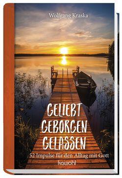Geliebt – Geborgen – Gelassen von Kraska,  Wolfgang