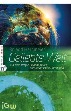 Geliebte Welt von Hardmeier,  Roland