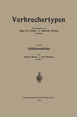 Geliebtenmörder von Wetzel,  Albrecht, Wilmanns,  Karl