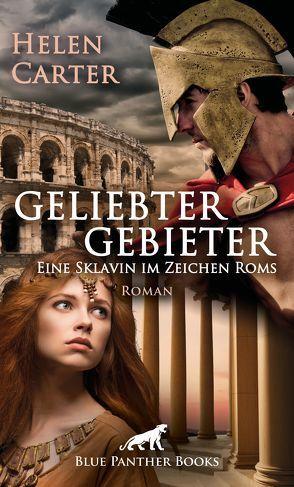 Geliebter Gebieter – Eine Sklavin im Zeichen Roms | Erotischer Roman von Carter,  Helen