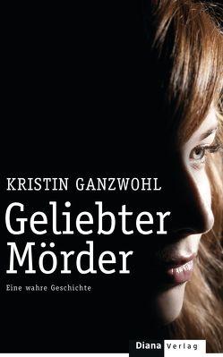 Geliebter Mörder von Ganzwohl,  Kristin